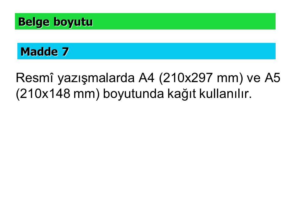 Resmî yazışmalarda A4 (210x297 mm) ve A5 (210x148 mm) boyutunda kağıt kullanılır. Belge boyutu Madde 7