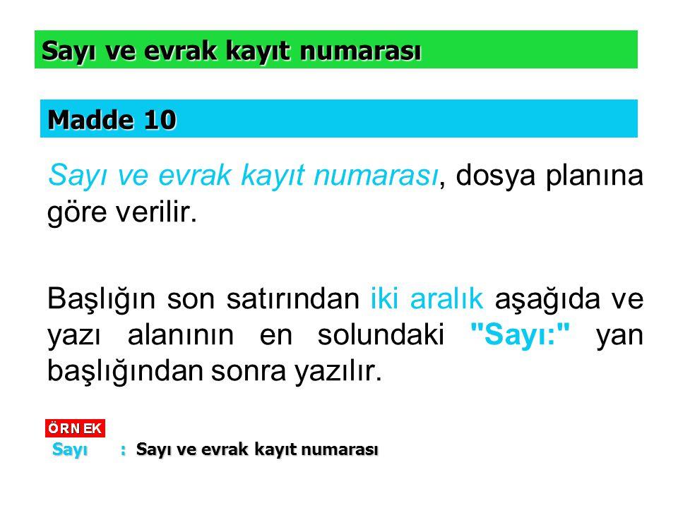 Sayı ve evrak kayıt numarası, dosya planına göre verilir. Başlığın son satırından iki aralık aşağıda ve yazı alanının en solundaki