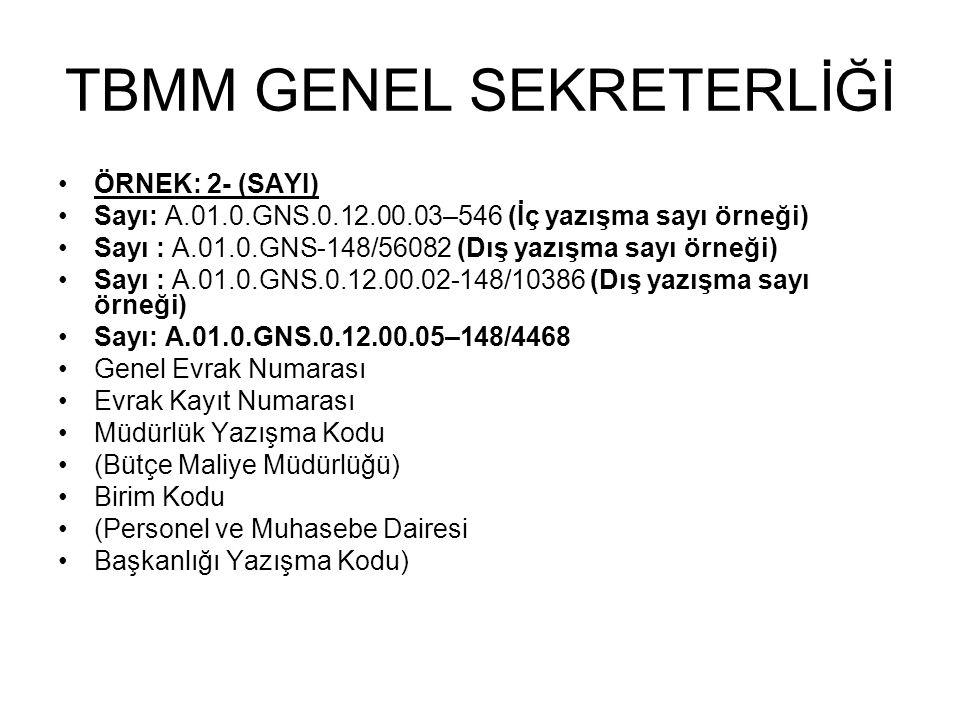 TBMM GENEL SEKRETERLİĞİ •ÖRNEK: 2- (SAYI) •Sayı: A.01.0.GNS.0.12.00.03–546 (İç yazışma sayı örneği) •Sayı : A.01.0.GNS-148/56082 (Dış yazışma sayı örn