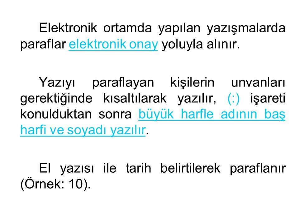 Elektronik ortamda yapılan yazışmalarda paraflar elektronik onay yoluyla alınır. Yazıyı paraflayan kişilerin unvanları gerektiğinde kısaltılarak yazıl