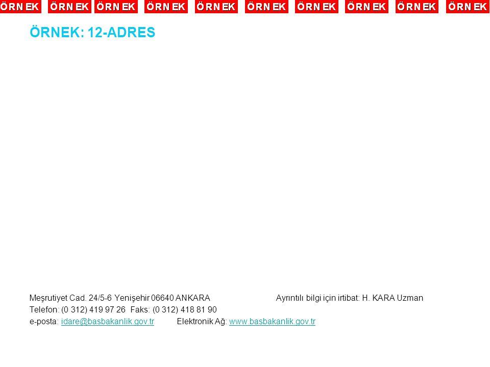 ÖRNEK: 12-ADRES Meşrutiyet Cad. 24/5-6 Yenişehir 06640 ANKARA Ayrıntılı bilgi için irtibat: H. KARA Uzman Telefon: (0 312) 419 97 26 Faks: (0 312) 418