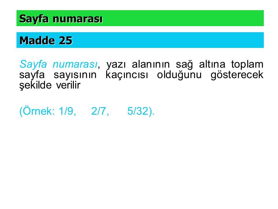 Sayfa numarası, yazı alanının sağ altına toplam sayfa sayısının kaçıncısı olduğunu gösterecek şekilde verilir (Örnek: 1/9, 2/7, 5/32). Sayfa numarası