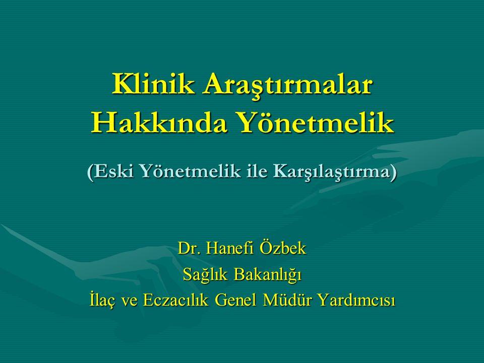 Klinik Araştırmalar Hakkında Yönetmelik (Eski Yönetmelik ile Karşılaştırma) Dr. Hanefi Özbek Sağlık Bakanlığı İlaç ve Eczacılık Genel Müdür Yardımcısı