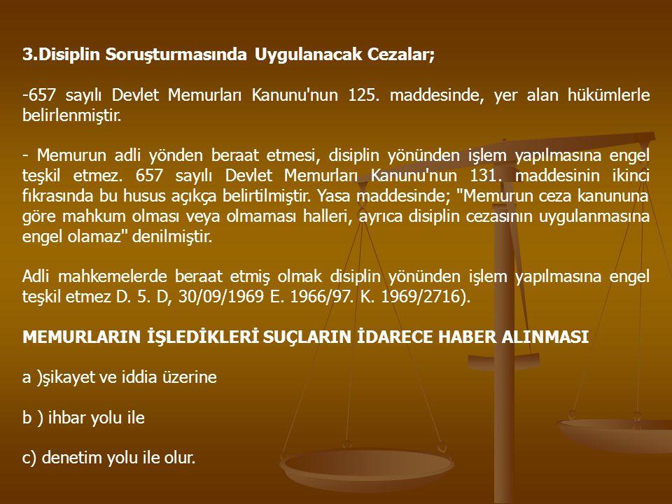 3.Disiplin Soruşturmasında Uygulanacak Cezalar; -657 sayılı Devlet Memurları Kanunu'nun 125. maddesinde, yer alan hükümlerle belirlenmiştir. - Memurun