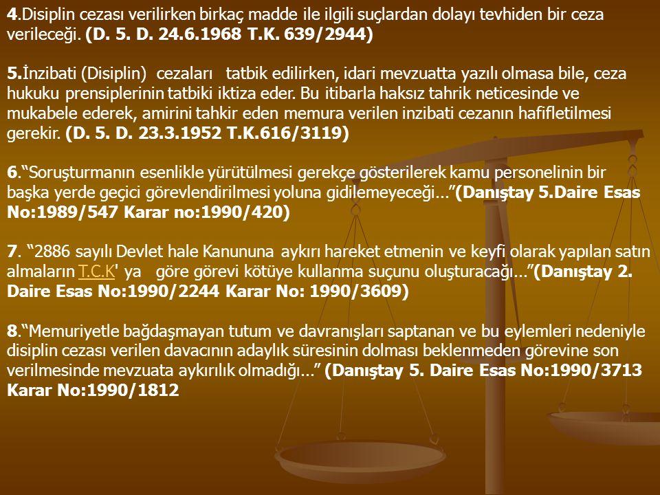 4.Disiplin cezası verilirken birkaç madde ile ilgili suçlardan dolayı tevhiden bir ceza verileceği. (D. 5. D. 24.6.1968 T.K. 639/2944) 5.İnzibati (Dis
