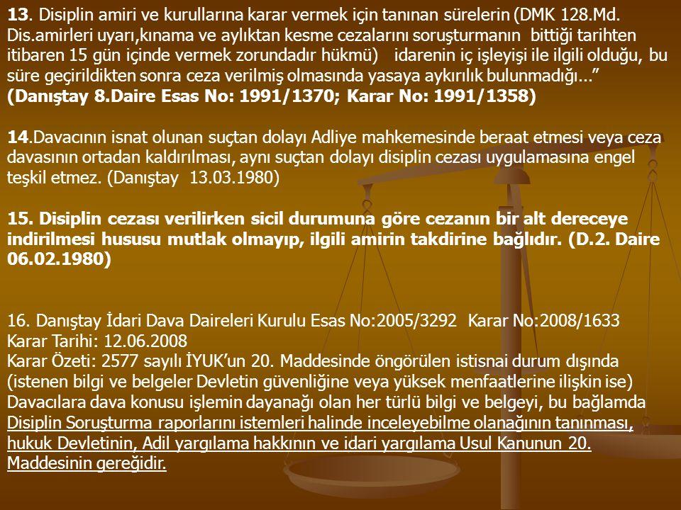 13. Disiplin amiri ve kurullarına karar vermek için tanınan sürelerin (DMK 128.Md. Dis.amirleri uyarı,kınama ve aylıktan kesme cezalarını soruşturmanı