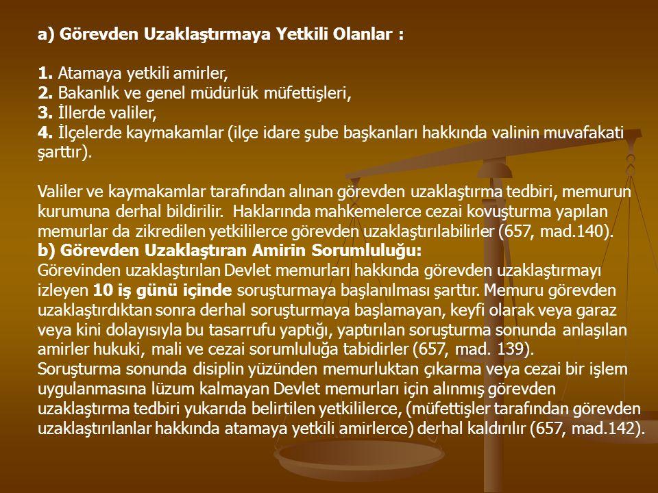 a) Görevden Uzaklaştırmaya Yetkili Olanlar : 1.Atamaya yetkili amirler, 2.