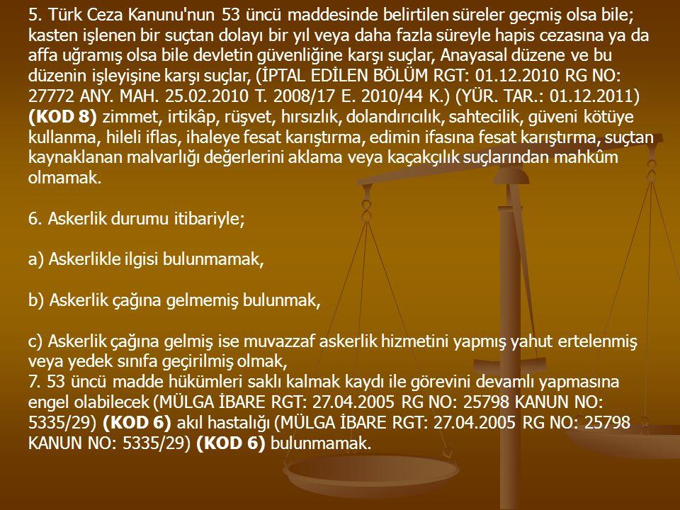 5. Türk Ceza Kanunu'nun 53 üncü maddesinde belirtilen süreler geçmiş olsa bile; kasten işlenen bir suçtan dolayı bir yıl veya daha fazla süreyle hapis