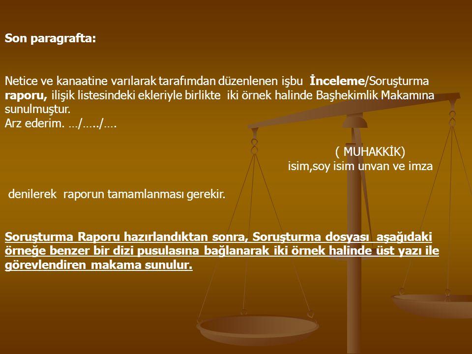 Son paragrafta: Netice ve kanaatine varılarak tarafımdan düzenlenen işbu İnceleme/Soruşturma raporu, ilişik listesindeki ekleriyle birlikte iki örnek halinde Başhekimlik Makamına sunulmuştur.