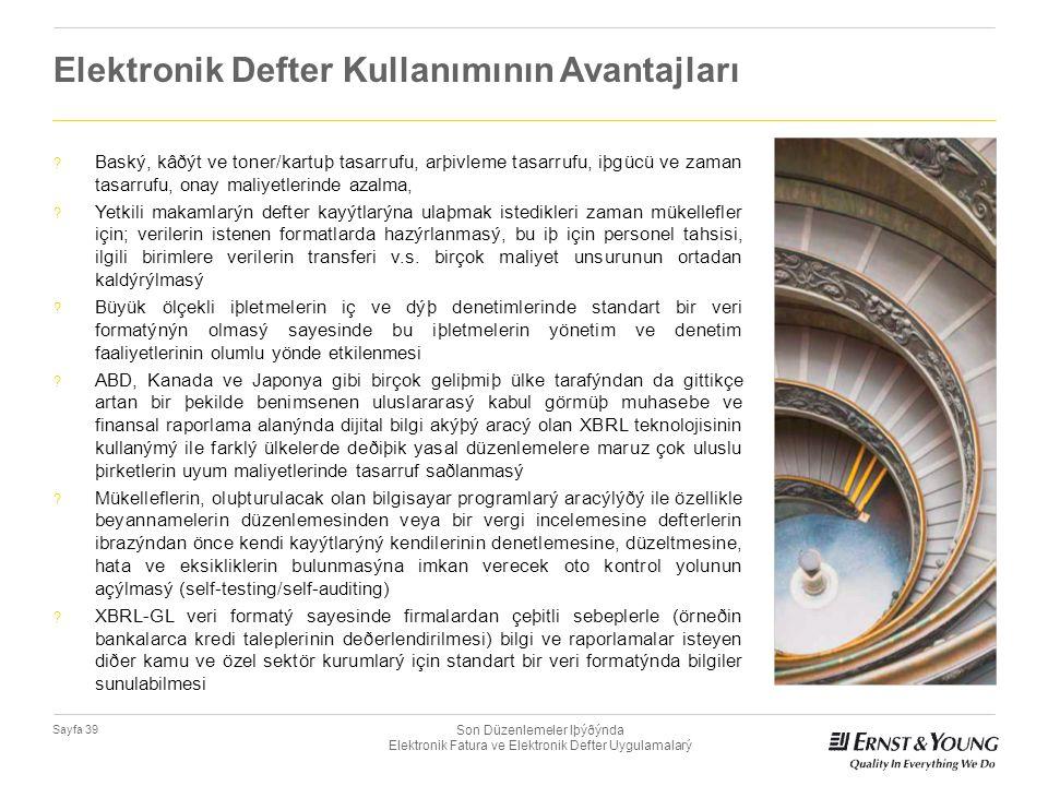 Son Düzenlemeler Iþýðýnda Elektronik Fatura ve Elektronik Defter Uygulamalarý Sayfa 39 Elektronik Defter Kullanımının Avantajları ? Baský, kâðýt ve to