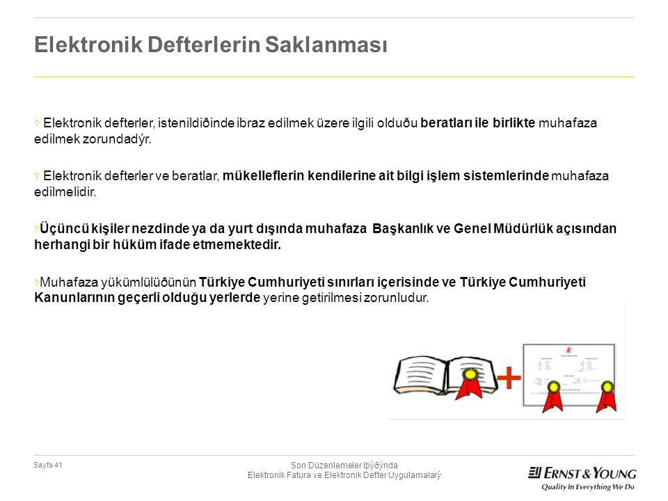Son Düzenlemeler Iþýðýnda Elektronik Fatura ve Elektronik Defter Uygulamalarý Sayfa 41 Elektronik Defterlerin Saklanması ? Elektronik defterler, isten