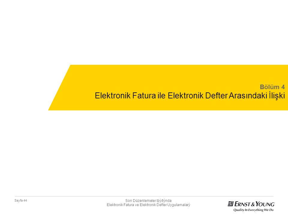 Son Düzenlemeler Iþýðýnda Elektronik Fatura ve Elektronik Defter Uygulamalarý Sayfa 44 Bölüm 4 Elektronik Fatura ile Elektronik Defter Arasındaki İliş