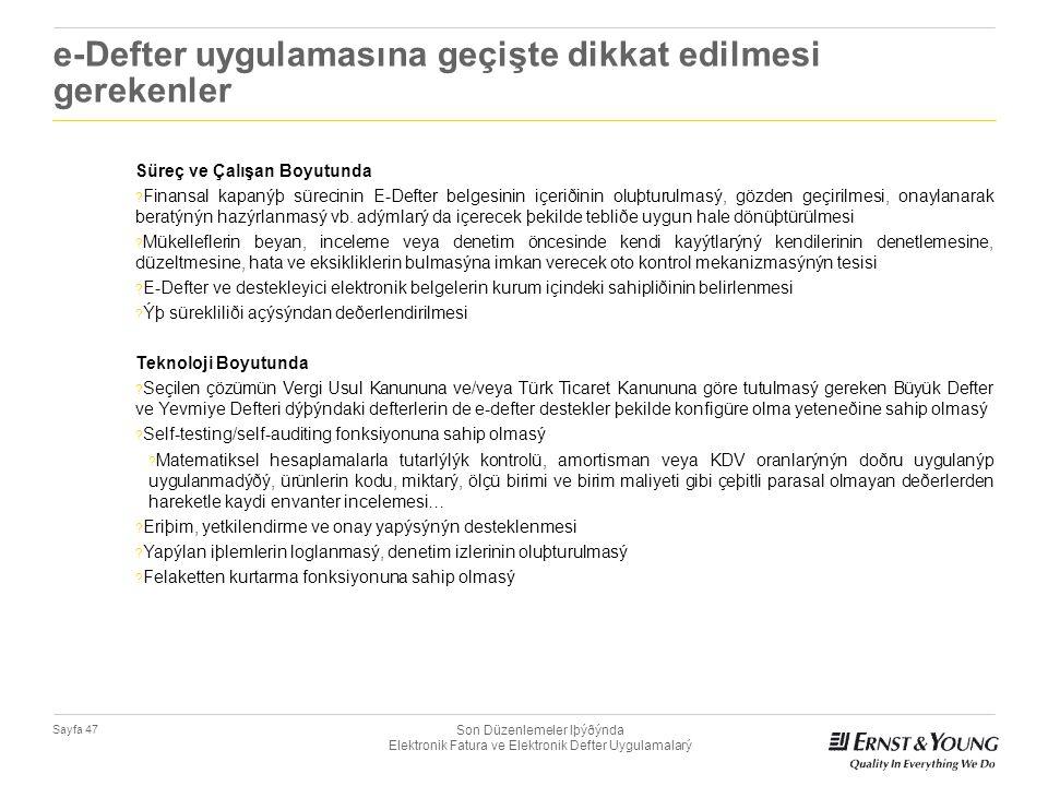 Son Düzenlemeler Iþýðýnda Elektronik Fatura ve Elektronik Defter Uygulamalarý Sayfa 47 e-Defter uygulamasına geçişte dikkat edilmesi gerekenler Süreç
