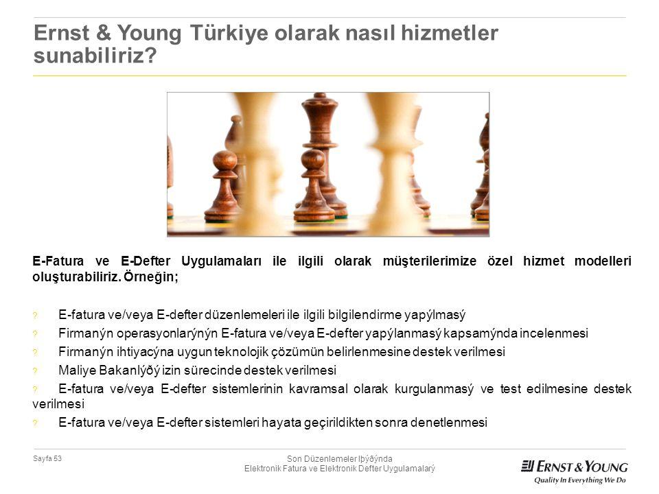 Son Düzenlemeler Iþýðýnda Elektronik Fatura ve Elektronik Defter Uygulamalarý Sayfa 53 Ernst & Young Türkiye olarak nasıl hizmetler sunabiliriz? E-Fat