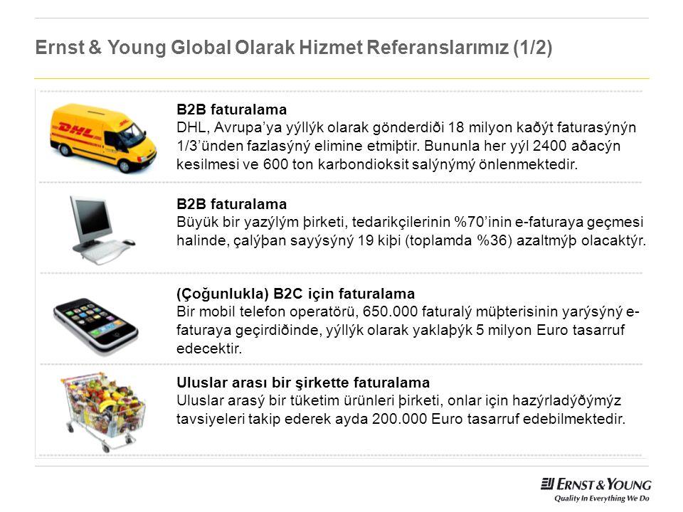 Ernst & Young Global Olarak Hizmet Referanslarımız (1/2) B2B faturalama DHL, Avrupa'ya yýllýk olarak gönderdiði 18 milyon kaðýt faturasýnýn 1/3'ünden