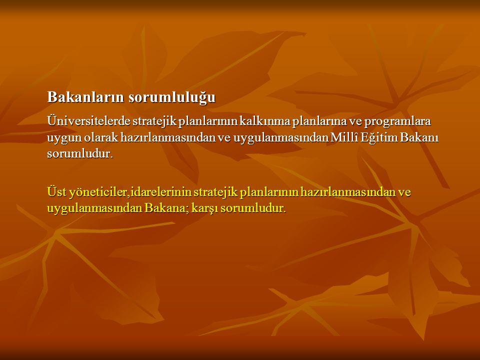 Bakanların sorumluluğu Üniversitelerde stratejik planlarının kalkınma planlarına ve programlara uygun olarak hazırlanmasından ve uygulanmasından Millî Eğitim Bakanı sorumludur.