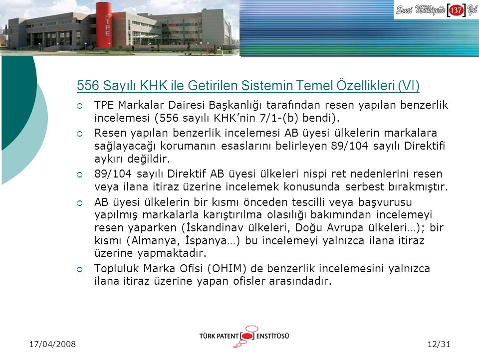 17/04/2008 556 Sayılı KHK ile Getirilen Sistemin Temel Özellikleri (VI)  TPE Markalar Dairesi Başkanlığı tarafından resen yapılan benzerlik incelemes