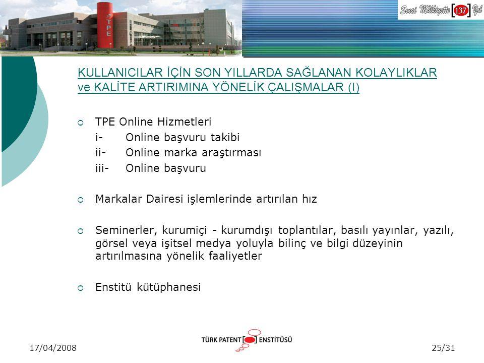 17/04/2008 KULLANICILAR İÇİN SON YILLARDA SAĞLANAN KOLAYLIKLAR ve KALİTE ARTIRIMINA YÖNELİK ÇALIŞMALAR (I)  TPE Online Hizmetleri i- Online başvuru t