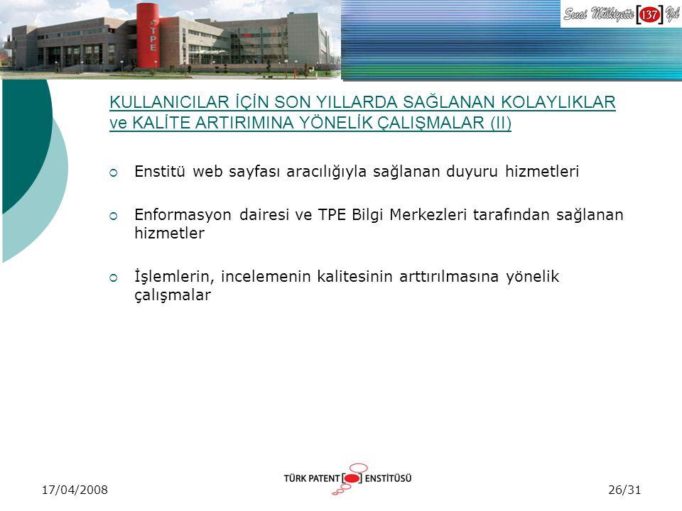 17/04/2008 KULLANICILAR İÇİN SON YILLARDA SAĞLANAN KOLAYLIKLAR ve KALİTE ARTIRIMINA YÖNELİK ÇALIŞMALAR (II)  Enstitü web sayfası aracılığıyla sağlana