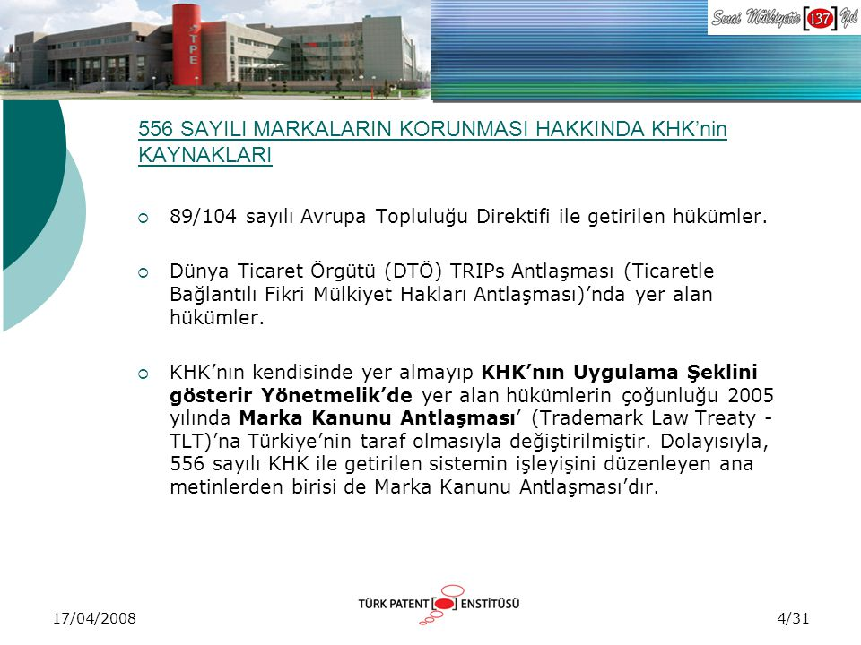 17/04/2008 556 SAYILI MARKALARIN KORUNMASI HAKKINDA KHK'nin KAYNAKLARI  89/104 sayılı Avrupa Topluluğu Direktifi ile getirilen hükümler.  Dünya Tica