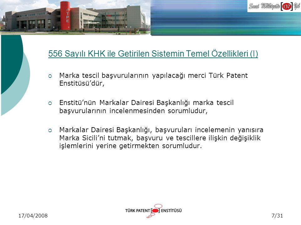 17/04/2008 556 Sayılı KHK ile Getirilen Sistemin Temel Özellikleri (I)  Marka tescil başvurularının yapılacağı merci Türk Patent Enstitüsü'dür,  Ens
