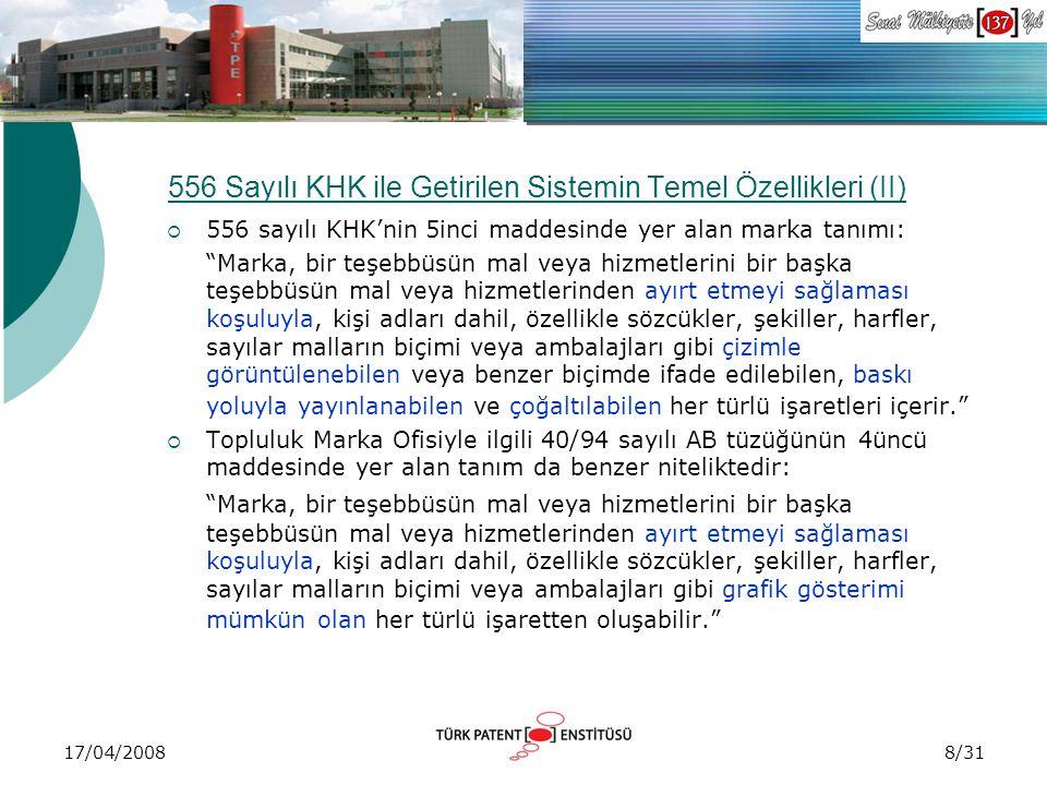"""17/04/2008 556 Sayılı KHK ile Getirilen Sistemin Temel Özellikleri (II)  556 sayılı KHK'nin 5inci maddesinde yer alan marka tanımı: """"Marka, bir teşeb"""
