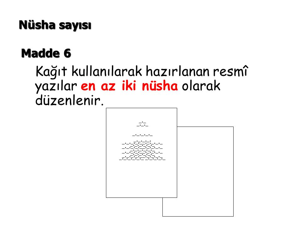 Kağıt kullanılarak hazırlanan resmî yazılar en az iki nüsha olarak düzenlenir. Madde 6 Nüsha sayısı _._ _._._ _._._._._ _._._._. _._._._.__._._._._ _.