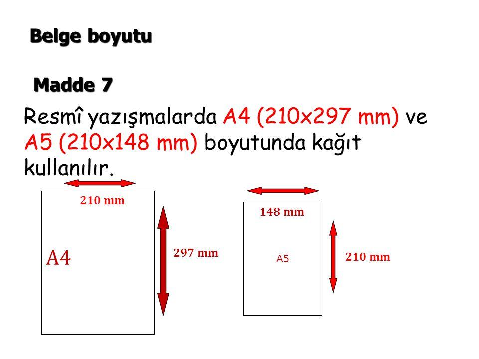 Resmî yazışmalarda A4 (210x297 mm) ve A5 (210x148 mm) boyutunda kağıt kullanılır. Belge boyutu Madde 7 A4 A5 210 mm 297 mm 148 mm 210 mm