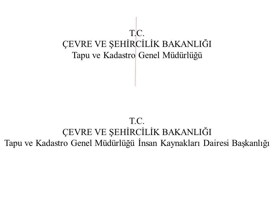 T.C.ÇEVRE VE ŞEHİRCİLİK BAKANLIĞI Tapu ve Kadastro Genel Müdürlüğü T.C.