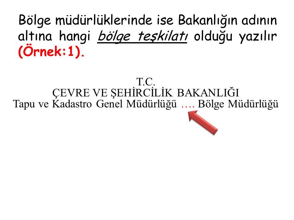 Bölge müdürlüklerinde ise Bakanlığın adının altına hangi bölge teşkilatı olduğu yazılır (Örnek:1). T.C. ÇEVRE VE ŞEHİRCİLİK BAKANLIĞI Tapu ve Kadastro