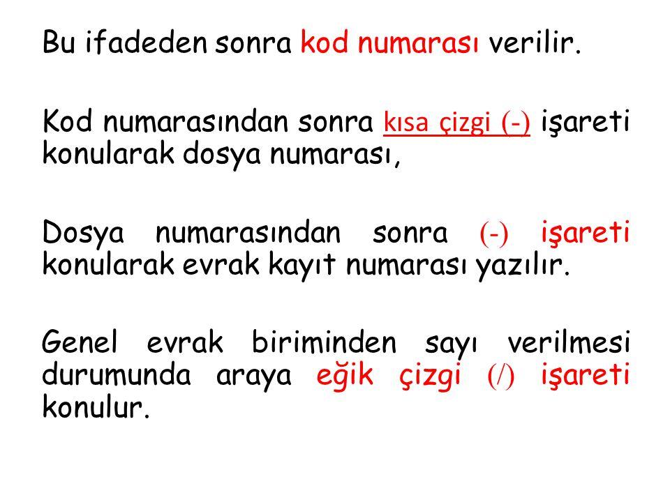 Bu ifadeden sonra kod numarası verilir. Kod numarasından sonra kısa çizgi (-) işareti konularak dosya numarası, Dosya numarasından sonra (-) işareti k