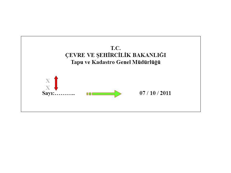 XXXX Sayı:………..07 / 10 / 2011 T.C. ÇEVRE VE ŞEHİRCİLİK BAKANLIĞI Tapu ve Kadastro Genel Müdürlüğü