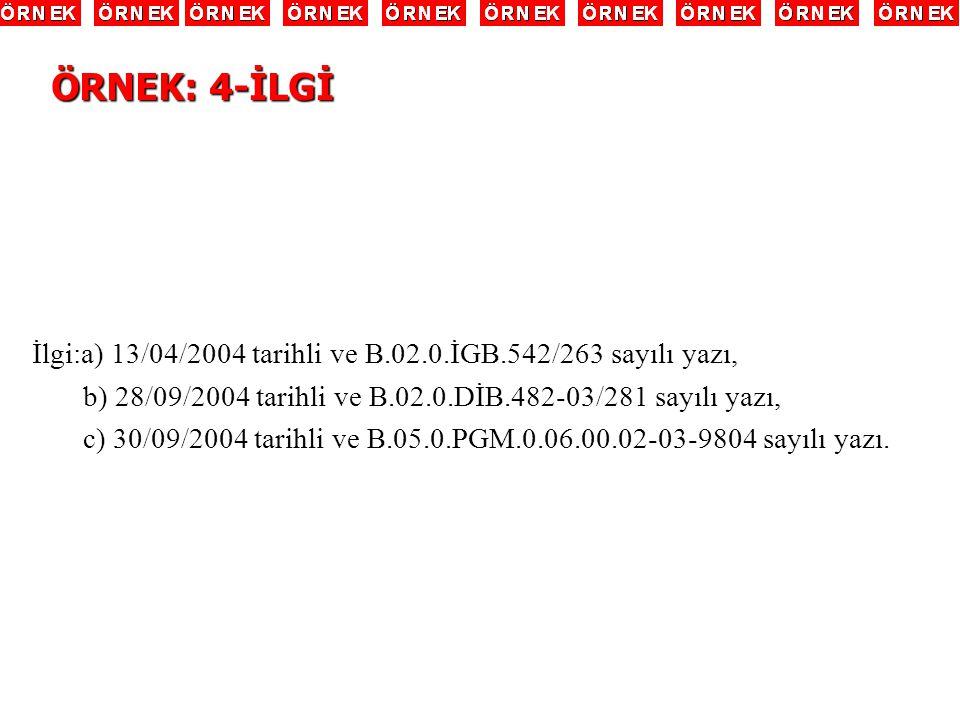 İlgi:a) 13/04/2004 tarihli ve B.02.0.İGB.542/263 sayılı yazı, b) 28/09/2004 tarihli ve B.02.0.DİB.482-03/281 sayılı yazı, c) 30/09/2004 tarihli ve B.0