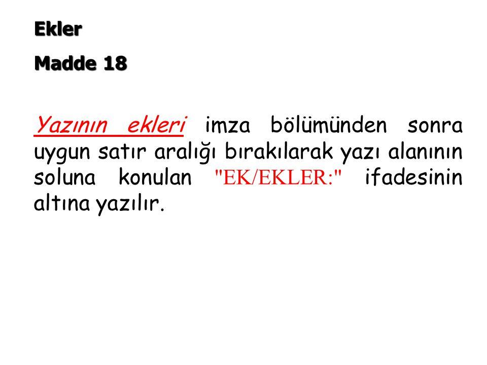Yazının ekleri imza bölümünden sonra uygun satır aralığı bırakılarak yazı alanının soluna konulan EK/EKLER: ifadesinin altına yazılır.