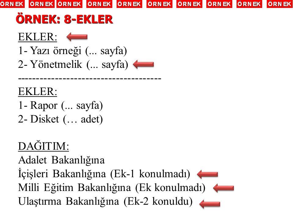 EKLER: 1- Yazı örneği (... sayfa) 2- Yönetmelik (... sayfa) -------------------------------------- EKLER: 1- Rapor (... sayfa) 2- Disket (… adet) DAĞI