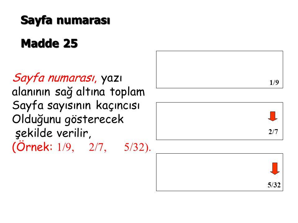 Sayfa numarası, yazı alanının sağ altına toplam Sayfa sayısının kaçıncısı Olduğunu gösterecek şekilde verilir, (Örnek: 1/9, 2/7, 5/32).