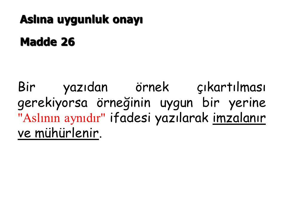 Bir yazıdan örnek çıkartılması gerekiyorsa örneğinin uygun bir yerine Aslının aynıdır ifadesi yazılarak imzalanır ve mühürlenir.