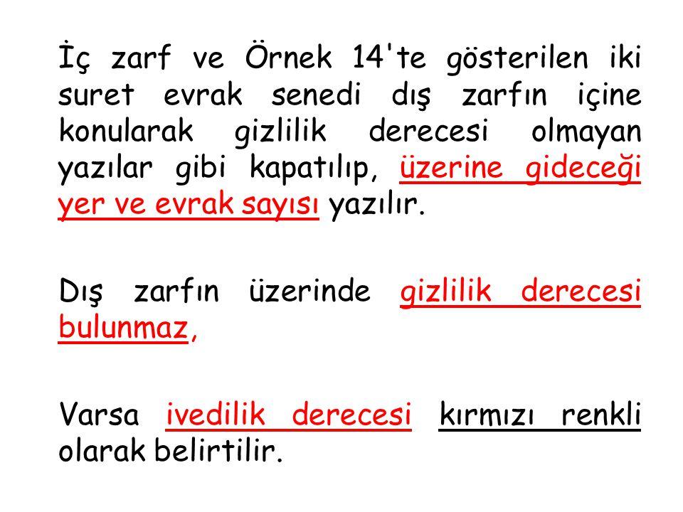 İç zarf ve Örnek 14'te gösterilen iki suret evrak senedi dış zarfın içine konularak gizlilik derecesi olmayan yazılar gibi kapatılıp, üzerine gideceği