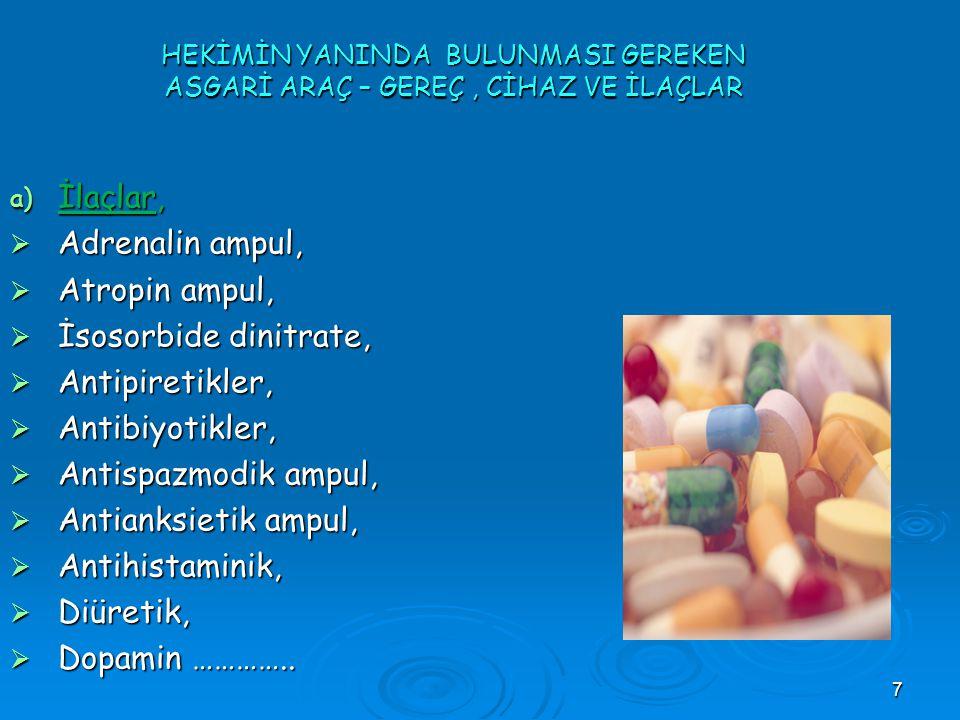 8 HEKİMİN YANINDA BULUNMASI GEREKEN ASGARİ ARAÇ – GEREÇ, CİHAZ VE İLAÇLAR a) İlaçlar:  Serum fizyolojik ampul,  Dextroz 100 ml veya 500 ml,  Izotonik 100 ml veya 500 ml,  %20 Mannitol 100 cc,  Calcium Ampul,  Kortikosteroid ampul, b) Cihazlar:  Tansiyon Aleti,  Steteskop,  Derece,  Otoskop-oftalmoskop,