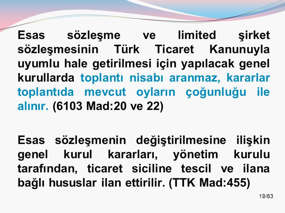 19/63 Esas sözleşme ve limited şirket sözleşmesinin Türk Ticaret Kanunuyla uyumlu hale getirilmesi için yapılacak genel kurullarda toplantı nisabı ara
