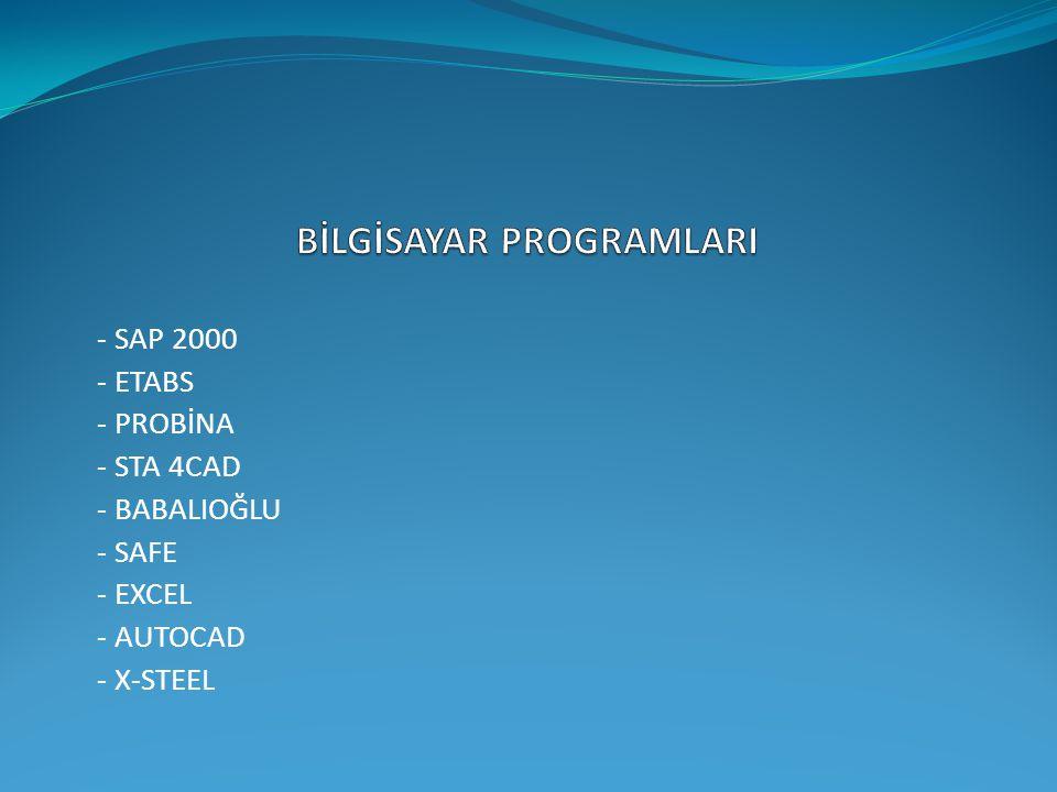- SAP 2000 - ETABS - PROBİNA - STA 4CAD - BABALIOĞLU - SAFE - EXCEL - AUTOCAD - X-STEEL