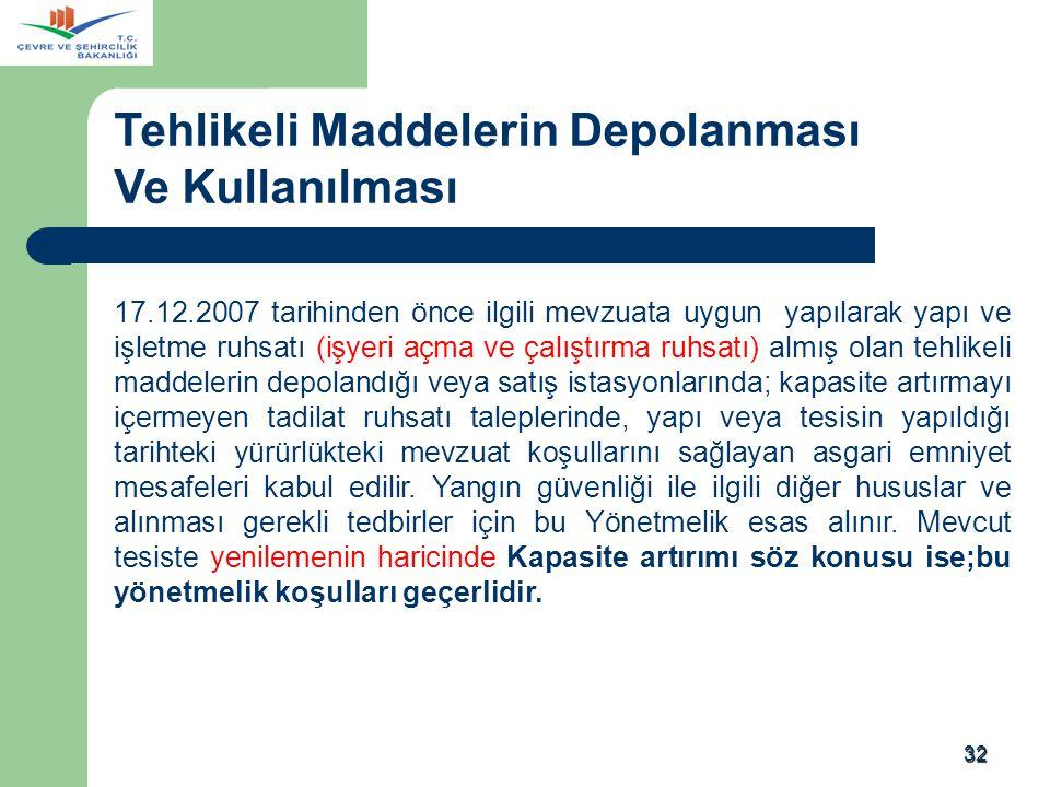 32 17.12.2007 tarihinden önce ilgili mevzuata uygun yapılarak yapı ve işletme ruhsatı (işyeri açma ve çalıştırma ruhsatı) almış olan tehlikeli maddele