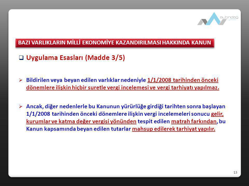 13  Uygulama Esasları (Madde 3/5)  Bildirilen veya beyan edilen varlıklar nedeniyle 1/1/2008 tarihinden önceki dönemlere ilişkin hiçbir suretle verg
