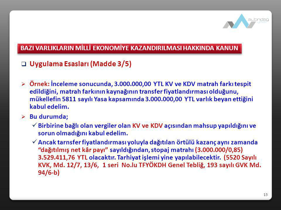 15  Uygulama Esasları (Madde 3/5)  Örnek: İnceleme sonucunda, 3.000.000,00 YTL KV ve KDV matrah farkı tespit edildiğini, matrah farkının kaynağının