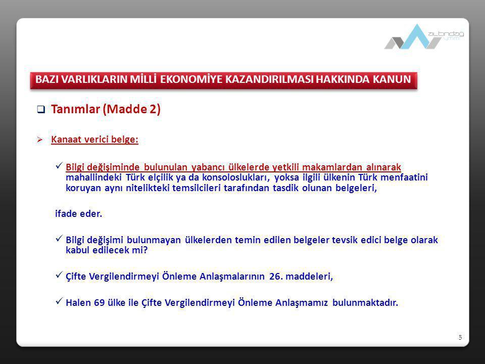 5  Tanımlar (Madde 2)  Kanaat verici belge:  Bilgi değişiminde bulunulan yabancı ülkelerde yetkili makamlardan alınarak mahallindeki Türk elçilik y