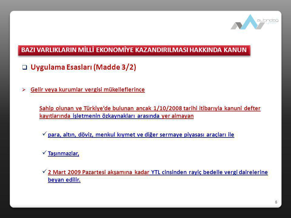 8  Uygulama Esasları (Madde 3/2)  Gelir veya kurumlar vergisi mükelleflerince Sahip olunan ve Türkiye'de bulunan ancak 1/10/2008 tarihi itibarıyla k