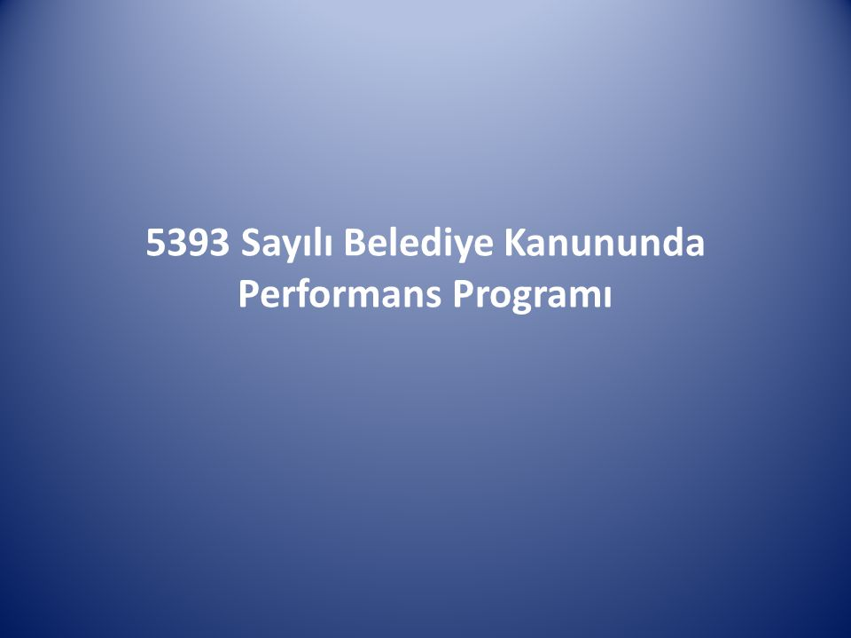 5393 Sayılı Belediye Kanununda Performans Programı