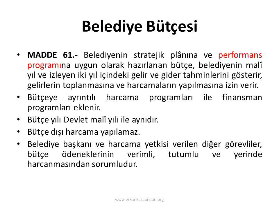 Belediye Bütçesi • MADDE 61.- Belediyenin stratejik plânına ve performans programına uygun olarak hazırlanan bütçe, belediyenin malî yıl ve izleyen iki yıl içindeki gelir ve gider tahminlerini gösterir, gelirlerin toplanmasına ve harcamaların yapılmasına izin verir.
