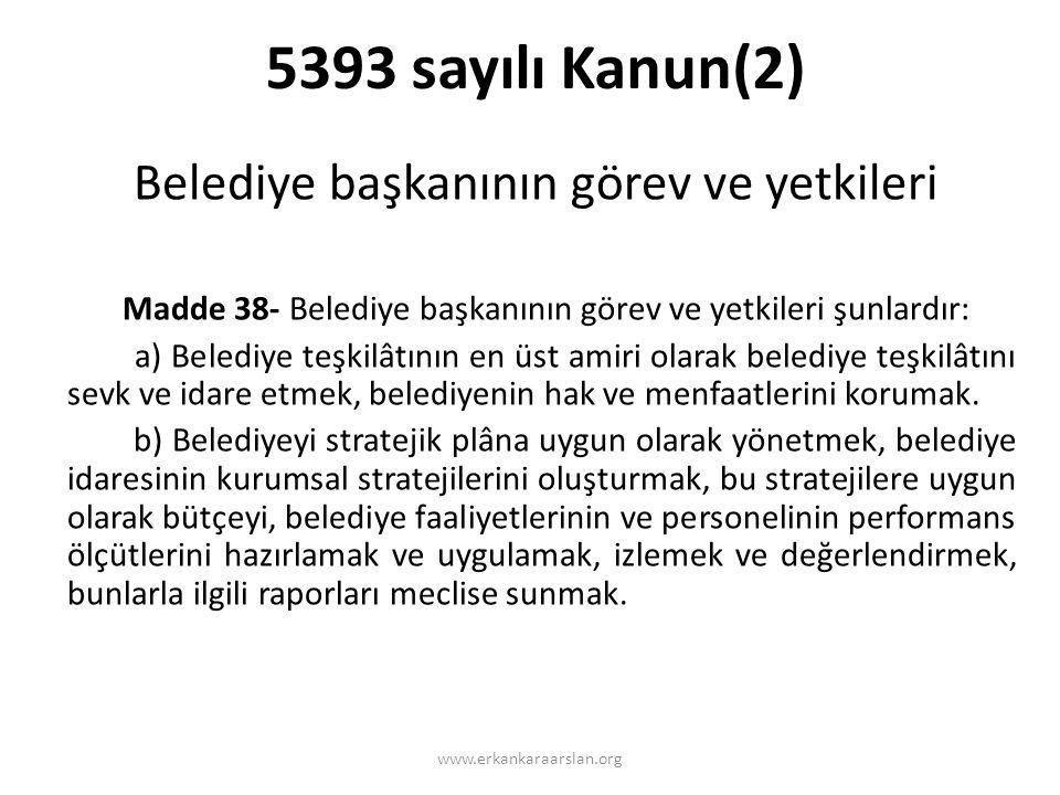 5393 sayılı Kanun(2) Belediye başkanının görev ve yetkileri Madde 38- Belediye başkanının görev ve yetkileri şunlardır: a) Belediye teşkilâtının en üst amiri olarak belediye teşkilâtını sevk ve idare etmek, belediyenin hak ve menfaatlerini korumak.