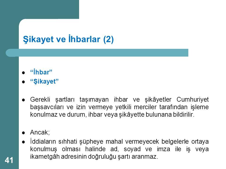 """Şikayet ve İhbarlar (2)  """"İhbar""""  """"Şikayet""""  Gerekli şartları taşımayan ihbar ve şikâyetler Cumhuriyet başsavcıları ve izin vermeye yetkili mercile"""